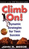 Climb On! Dynamic Strategies for Teen Success [Paperback]