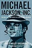 Michael Jackson, Inc.: The Rise, Fall, and Rebirth of a Billion-Dollar Empire: Written by Zack O'Malley Greenburg, 2014 Edition, Publisher: Atria Books [Hardcover]