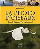 echange, troc Daniel Dupont - La photo d'oiseaux - conseils et astuces d'un professionnel