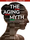 The Aging Myth: Unlocking the Mysteries of Looking and Feeling Young (English Edition)