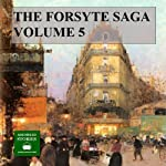 The Forsyte Saga, Volume 5 (       UNABRIDGED) by John Galsworthy Narrated by Peter Joyce