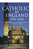 img - for Catholics in England 1950-2000: Historical and Sociological Perspectives book / textbook / text book