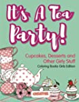 It's A Tea Party! Cupcakes, Desserts...