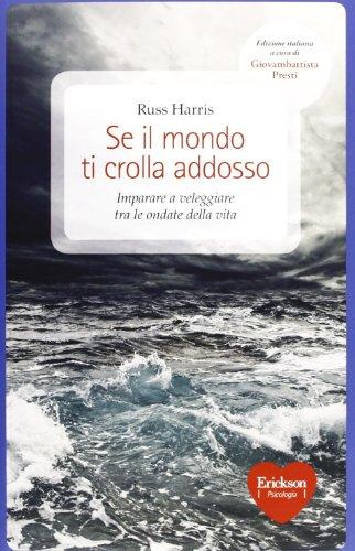 se-il-mondo-ti-crolla-addosso-imparare-a-veleggiare-tra-le-ondate-della-vita-capire-con-il-cuore