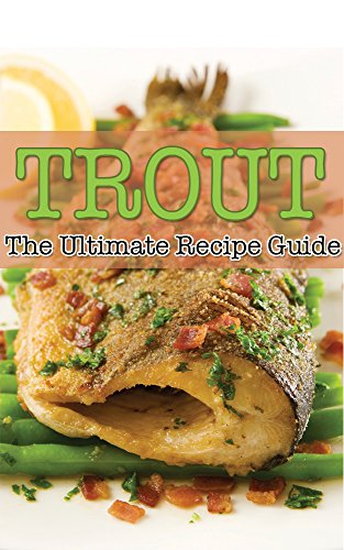 Trout - The Ultimate Recipe Guide: Over 30 Delicious & Best Selling Trout Recipes by Daniel Tyler