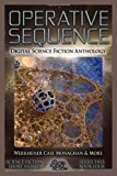 img - for Operative Sequence: Digital Science Fiction Anthology (Digital Science Fiction Short Stories Series Two) (Volume 4) book / textbook / text book