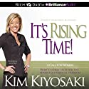 It's Rising Time!: What It Really Takes for the Reward of Financial Freedom (       UNABRIDGED) by Kim Kiyosaki Narrated by Joyce Bean