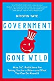 img - for Government Gone Wild: How D.C. Politicians Are Taking You for a Ride -- and What You Can Do About It book / textbook / text book