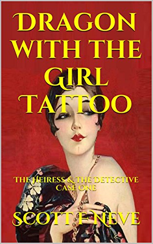 Scott F Neve - Dragon with the Girl Tattoo: The Heiress & The Detective Case One