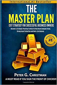 The Master Plan Exit Strategy For Successful Business Owners: Discover A Strategic Planning Formula For Maximum Company Value, Strong Asset Protection And Work-Life Balance