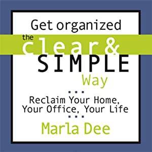 Get Organized the Clear & Simple Way | [Marla Dee]
