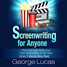 Screenwriting for Anyone: How You Can Write Your Own Screenplay in 30 Days (4 in 1 Book Box Set) (       UNABRIDGED) by George Lucas Narrated by Kelly Rhodes