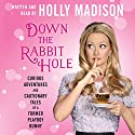 Down the Rabbit Hole: Curious Adventures and Cautionary Tales of a Former Playboy Bunny (       UNABRIDGED) by Holly Madison Narrated by Holly Madison