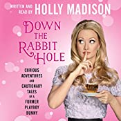 Down the Rabbit Hole: Curious Adventures and Cautionary Tales of a Former Playboy Bunny | [Holly Madison]