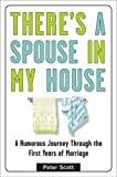 There's a Spouse in My House: A Humorous Journey Through the First Years of Marriage (0452289262) by Scott, Peter