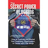 The Secret Power of Blogging: How to Promote and Market Your Business, Organization, or Cause with Free Blogs ~ Bruce C. Brown