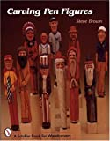 Carving Pen Figures (Schiffer Book for Woodcarvers) (076430609X) by Brown, Steve