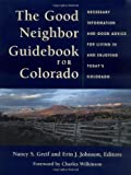 The Good Neighbor Guidebook for Colorado: Necessary Information and Good Advice for Living in and Enjoying Todays   Colorado
