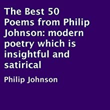 The Best 50 Poems from Philip Johnson: Modern Poetry Which Is Insightful and Satirical (       UNABRIDGED) by Philip Johnson Narrated by Philip Johnson