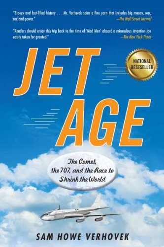Jet Age: The Comet, the 707, and the Race to Shrink the World: Sam Howe Verhovek: 9781583334362: Amazon.com: Books