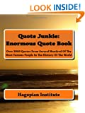 Quote Junkie:  Enormous Quote Book: Over 3000 Quotes From Several Hundred Of The Most Famous People In The History Of The World