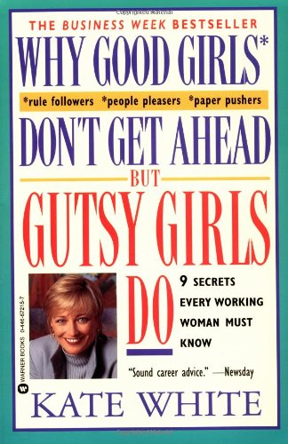 Why Good Girls Don'T Get Ahead... But Gutsy Girls Do: Nine Secrets Every Working Woman Must Know front-1056933