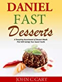 Daniel Fast Desserts:  A Tempting Assortment of Dessert Meals That Will Satisfy Your Sweet Tooth.