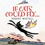 If Cats Could Fly | Robert Westall