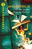 Her Smoke Rose Up Forever (S.F. MASTERWORKS)