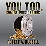 You Too, Can Be Prosperous | Robert A. Russell
