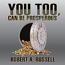 You Too, Can Be Prosperous | Livre audio Auteur(s) : Robert A. Russell Narrateur(s) : Don Hagen