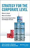 Strategy for the Corporate Level: Where to Invest, What to Cut Back and How to Grow Organisations with Multiple Divisions