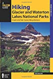 Hiking Glacier and Waterton Lakes National Parks: A Guide To The Parks' Greatest Hiking Adventures (Regional Hiking Series)