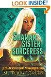 Shaman, Sister, Sorceress: Olivia Lawson Techno-Shaman (Volume 3)
