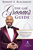 img - for The Gay Groom's Guide To Planning Your Perfect Wedding: (Without Losing Your Mind) Second Edition book / textbook / text book