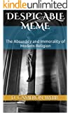 Despicable Meme: The Absurdity and Immorality of Modern Religion (English Edition)