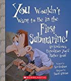 You Wouldn't Want to Be in the First Submarine!: An Undersea Expedition You遵@d Rather Avoid (You Wouldn't Want to...)