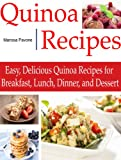 QUINOA RECIPES: Easy, Delicious Quinoa Recipes for Breakfast, Lunch, Dinner, and Dessert