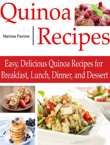 QUINOA RECIPES: Easy, Delicious Quinoa Recipes for Breakfast, Lunch, Dinner, and Dessert by Marissa Pavone