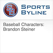 Baseball Characters: Brandon Steiner Radio/TV Program by Ron Barr Narrated by Ron Barr, Brandon Steiner