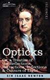 Opticks: or a Treatise of the Reflections, Refractions, Inflections & Colours of Light by Sir Isaac Newton