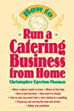 img - for How to Run a Catering Business from Home by Christopher Egerton-Thomas (1996-10-24) book / textbook / text book