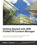 William J. Carpenter Getting Started with IBM FileNet P8 Content Manager
