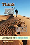 img - for Think Like Jesus, Lead Like Moses - Leadership Lessons from the Wilderness Crucible book / textbook / text book