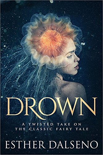 Drown: A Twisted Take on the Classic Fairy Tale [Dalseno, Esther] (Tapa Blanda)