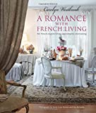 img - for A Romance with French Living: For French Inspired Living and Romantic Entertaining book / textbook / text book