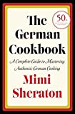 : The German Cookbook: A Complete Guide to Mastering Authentic German Cooking
