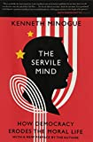 The Servile Mind: How Democracy Erodes the Moral Life