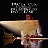 Two By Four For The Financially Procrastinating Daydreamer ~ Bobby DeSalle