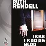 Ikke i kød og blod (En Wexford krimi 21) | Ruth Rendell